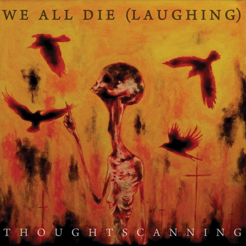 - Wealldiel32n - WE ALL DIE (laughing) To Release Thoughtscanning