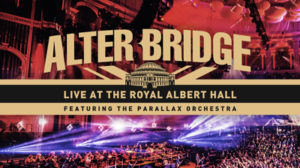 - Alter Bridge Live At Royal Albert Hall album cover 300x168 - Alter Bridge – Live at the Royal Albert Hall