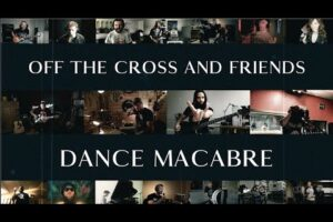 - httpsi - Off The Cross and friends – Dance Macabre (quarantine cover)
