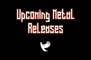 Upcoming Metal Releases: 7/11/2021 – 7/17/2021